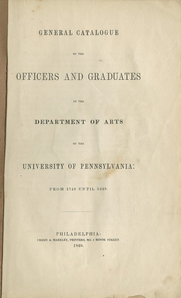 General Catalogue of the Officers and Graduates of the Department of Arts of the University of Pennsylvania: From 1749-1849, cover